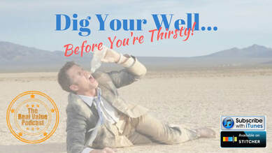 Appraiser success coaching podcast and blog-Blaine Feyen-Dig your well before you're thirsty
